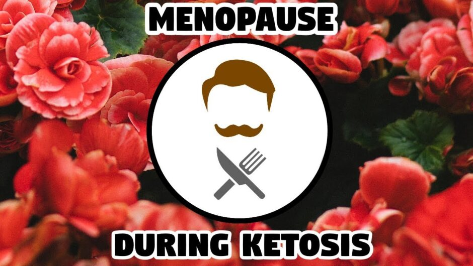 Keto Guide – Menopause during ketosis. (Including pre/perimenopause)