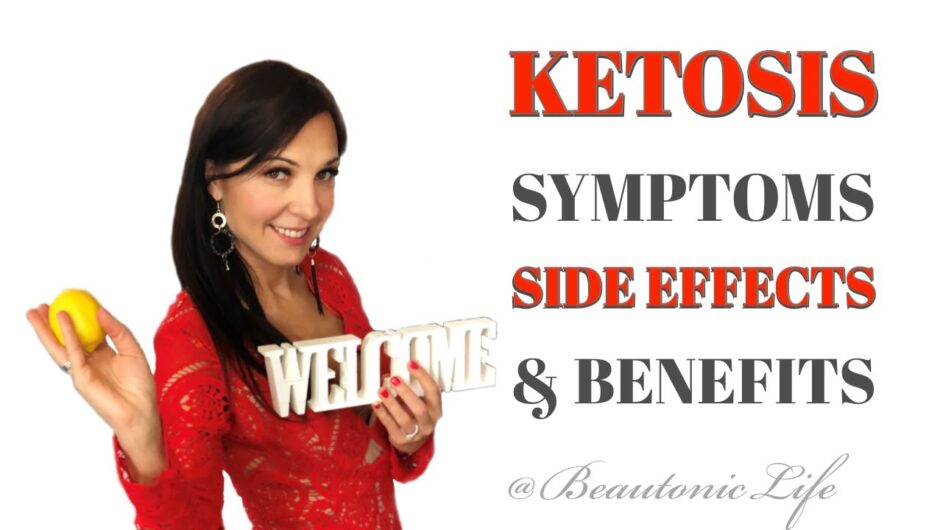 KETOSIS Symptoms, Side Effects And Benefits – Ketogenic Diet & What To Expect