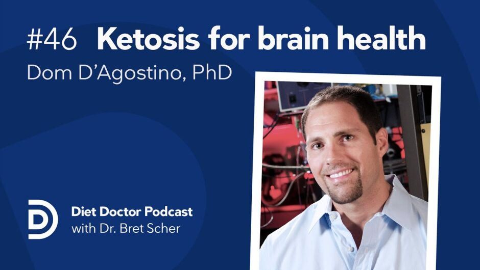 Ketosis for brain health with Dr. Dom D'agostino — Diet Doctor Podcast