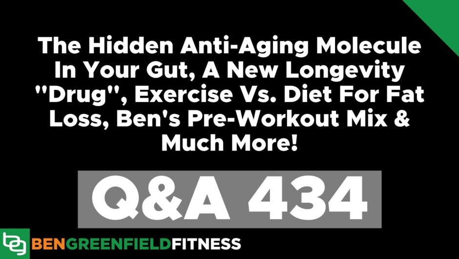 """Q&A 434: The Hidden Anti-Aging Molecule In Your Gut, A New Longevity """"Drug"""", Exercise Vs. Diet For Fat Loss, Ben's Pre-Workout Mix & Much More!"""